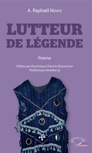 Téléchargez des ebooks gratuitement Lutteur de légende  - Poème iBook FB2 PDB (French Edition) 9782140143823 par A. raphaël Ndiaye
