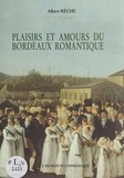 A Reche - Plaisirs et amours du Bordeaux romantique.