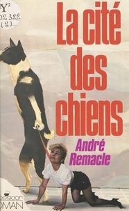 A Remacle - La Cité des chiens.