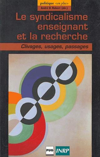 A Robert - Le syndicalisme enseignant et la recherche - Clivages, usages, passages.