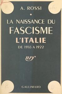 A. Rossi - La naissance du fascisme - L'Italie de 1918 à 1922.