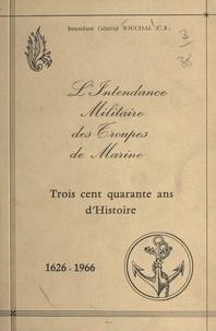 A. Souchal et  Dio - L'intendance militaire des troupes de Marine - Trois cent quarante ans d'Histoire. 1626-1966.