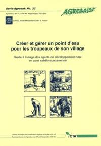 A Teyssier - Créer et gérer un point d'eau pour les troupeaux de son village. - Guide à l'usage des agents de développement rural en zone sahélo-soudanienne.