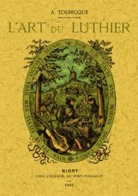 A Tolbecque - L'art du luthier - Fac-similé de l'édition de Niort, chez l'auteur, 1903.
