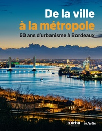 A'urba - De la ville à la métropole - 50 ans d'urbanisme à Bordeaux.