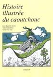 A Van Dyk et Jean-Baptiste Serier - Histoire illustrée du caoutchouc.