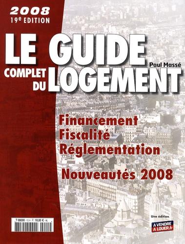 Paul Massé - Le guide complet du logement 2008.