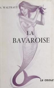A. Waltraut - La bavaroise.