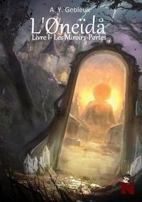 A.Y. Gebleux - L'Øneïdå - Livre I : Les Miroirs-Portes.