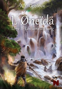 A.Y. Gebleux - L'Øneïdå - Livre II : Les liens du sang.