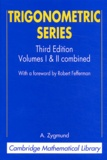 A. Zygmund - Trigonometric Series - Volume I and II combined.
