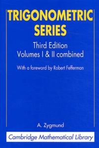 A. Zygmund - Trigonometric Series - Volume I and II combined.