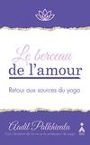 Aadil Palhkivala - Le berceau de l'amour - Retour aux sources du yoga.