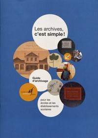 AAF - Les archives, c'est simple ! - Guide d'archivage pour les écoles et les établissements scolaires.