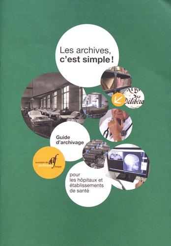AAF - Les archives, c'est simple ! - Guide d'archivage pour les hôpitaux et établissements de santé.