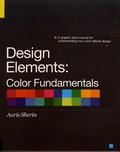 Aaris Sherin - Design Elements: Color Fundamentals - A Graphic Style Manual for Understanding How Color Affects Design.