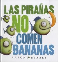 Aaron Blabey - Las pirañas no comen bananas.