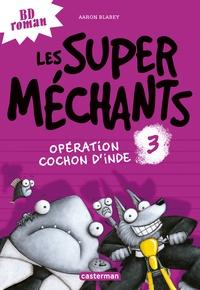 Aaron Blabey - Les super méchants Tome 3 : Opération cochon d'Inde.
