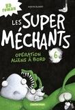 Aaron Blabey - Les super méchants Tome 6 : Opération aliens à bord.