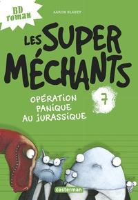 Aaron Blabey - Les super méchants Tome 7 : Opération panique au Jurassique.