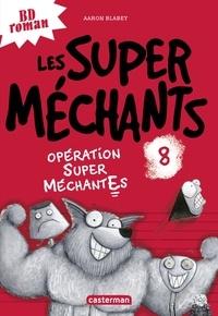 Aaron Blabey - Les super méchants Tome 8 : Opération super méchantEs.