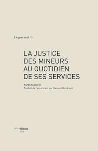 Aaron Cicourel - La justice des mineurs au quotidien de ses services.