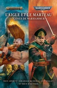 Aaron Dembski-Bowden et C-L Werner - L'aigle et le marteau - Icônes de Warhammer.