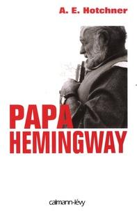 Aaron Edward Hotchner - Papa Hemingway.