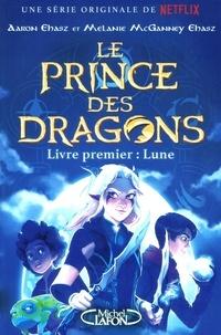Aaron Ehasz et Melanie McGanney Ehasz - Le prince des dragons Livre premier : Lune.