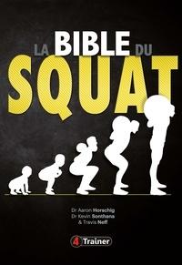 Aaron Horschig et Kevin Sonthana - La bible du squat - Le guide ultime pour maîtriser le squat et trouver votre force optimale.