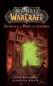 Aaron Rosenberg et Christie Golden - World of Warcraft - Au-delà de la porte des ténèbres - Au-delà de la Porte des ténèbres.