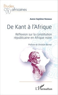 Aaron Septime Nzengui - De Kant à l'Afrique - Réflexion sur la constitution républicaine en Afrique noire.