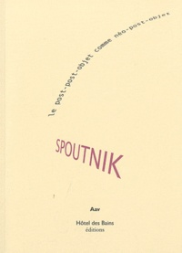 Aav - Spoutnik - Le post-post-objet comme néo-post-objet.