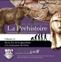Guylaine Savoie-Pouret - Ecoute l'histoire de... La Préhistoire - Volume 2, De la fin de la glaciation à la naissance de l'état. 1 CD audio