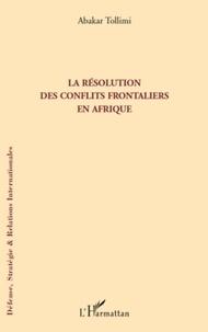 Abakar Tollimi - La résolution des conflits frontaliers en Afrique.