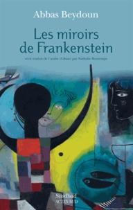 Abbas Beydoun - Les miroirs de Frankenstein.
