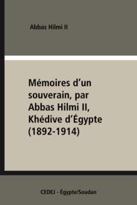Abbas Hilmi Ii et Amira El-Azhary Sonbol - Mémoires d'un souverain, par AbbasHilmiII, Khédive d'Égypte (1892-1914).