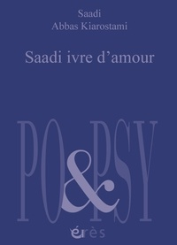Abbas Kiarostami - Saadi ivre d'amour.