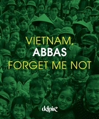 Abbas - Vietnam Forget Me Not.