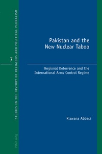 Abbasi Rizwana - Pakistan and the New Nuclear Taboo - Regional Deterrence and the International Arms Control Regime.