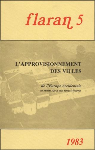 Flaran N° 5, 1983 L'approvisionnement des villes de l'Europe occidentale au Moyen-Age et aux Temps modernes