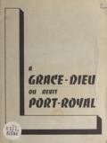 Abbaye de la Grâce Dieu et Pierre Robert - La Grâce-Dieu où revit Port-Royal.