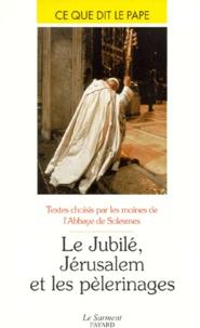 Abbaye de Solesmes - Le jubilé, Jérusalem et les pèlerinages.