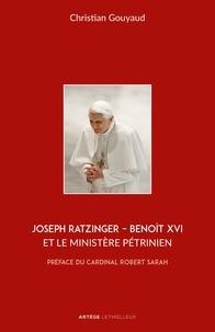 Abbé Christian Gouyaud - Joseph Ratzinger - Benoît XVI et le ministère pétrinien.