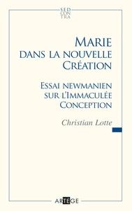Abbé Christian Lotte - Marie dans la nouvelle création - Essai newmanien sur l'Immaculée Conception.