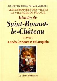 Abbé Condamin et  Abbé Langlois - Histoire de Saint-Bonnet-le-Château - Tome 1.