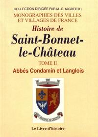 Abbé Condamin et  Abbé Langlois - Histoire de Saint-Bonnet-le-Château - Tome 2.
