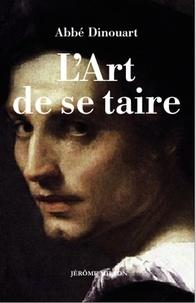 Abbé Dinouart - L'art de se taire - 1771.