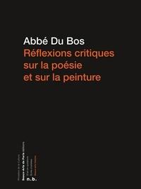 Abbé Du Bos - Réflexions critiques sur la poésie et sur la peinture.