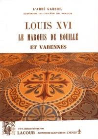 Abbé Gabriel - Louis XVI, le marquis de Bouillé et Varennes.